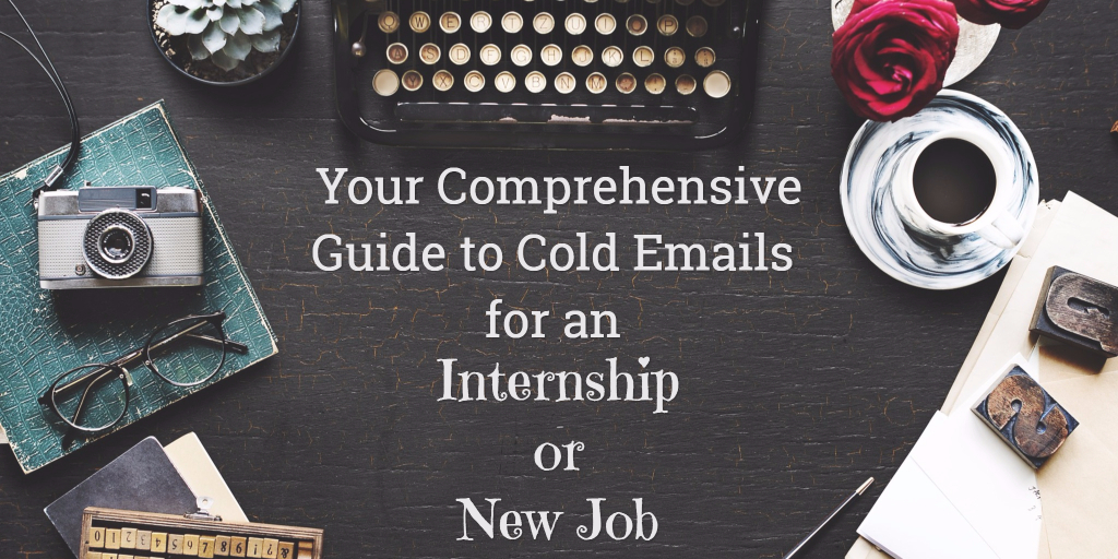 A Comprehensive Guide To Cold Emailing For Internships Or Jobs