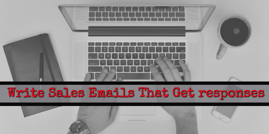 6 Proven Tips to Help You Write Sales Emails that Get Responses